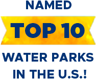Named TOP 10 Water Parks in the U.S.!