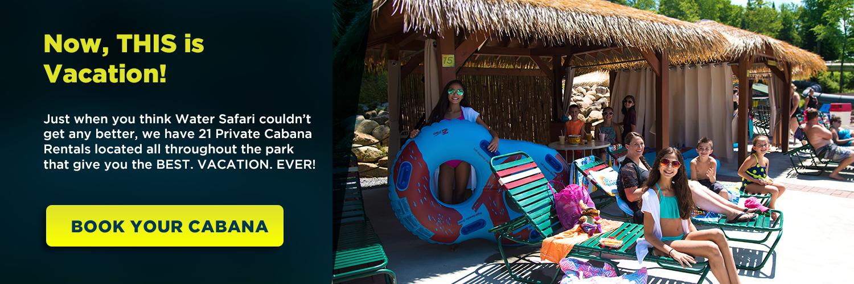Upgrade your visit. Book A Cabana!