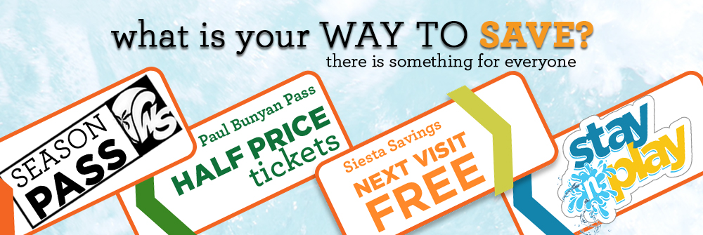 what's your way to save banner with season pass, Paul Bunyan pass half price tickets, siesta savings, next visit free, and stay and play written on it
